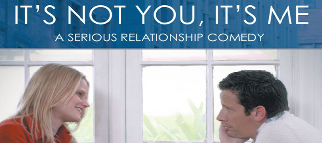 It's Not You, It's Me – The movie. Not my relationship nightmares.