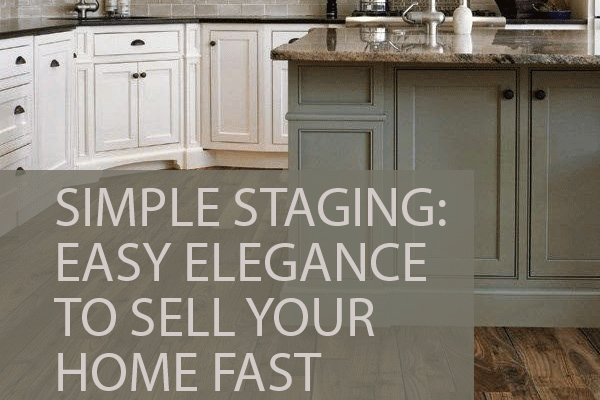 Simple Staging: Easy Elegance to Sell Your Home Fast